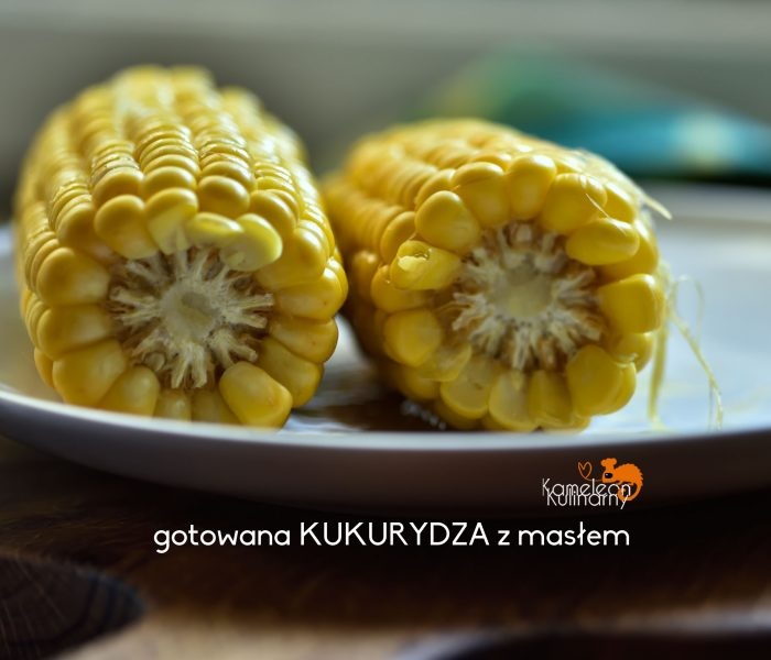 gotowana KUKURYDZA z masłem i inne przepisy z kukurydzą